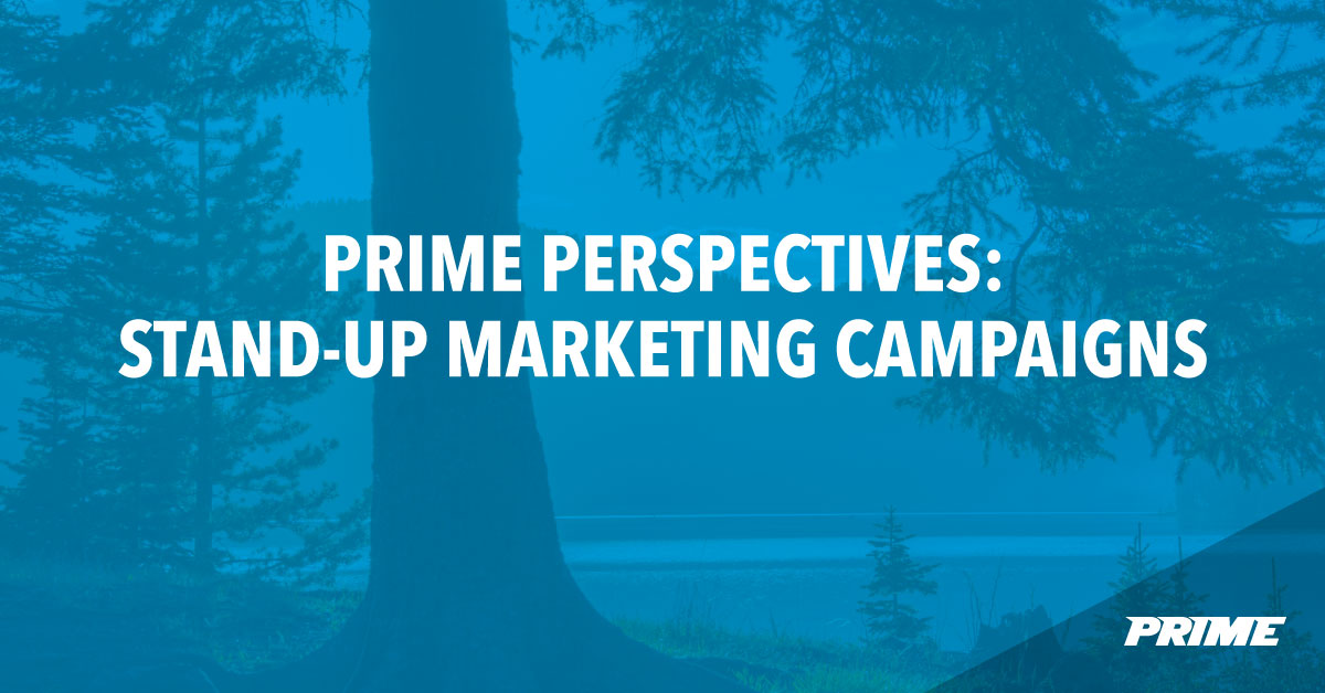 Prime Perspectives: Stand-Up Marketing Campaigns