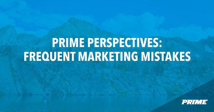 Prime Perspectives: Frequent Marketing Mistakes