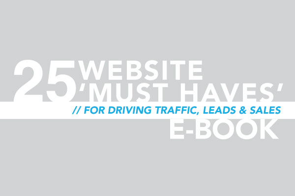 25 Website Must Haves For Driving Traffic, Leads, & Sales E-Book